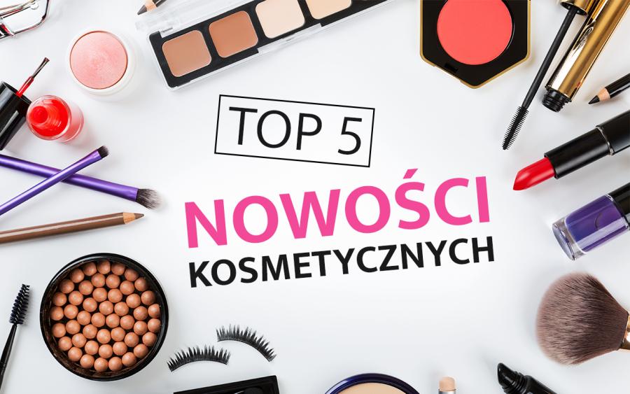 Top 5 nowości kosmetycznych